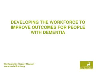 DEVELOPING THE WORKFORCE TO IMPROVE OUTCOMES FOR PEOPLE WITH DEMENTIA