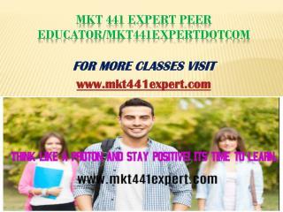 MKT 441 Expert Peer Educator/mkt441expertdotcom