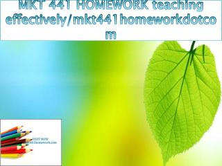 MKT 441 HOMEWORK teaching effectively/mkt441homeworkdotcom