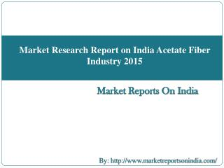 Market Research Report on India Acetate Fiber Industry 2015