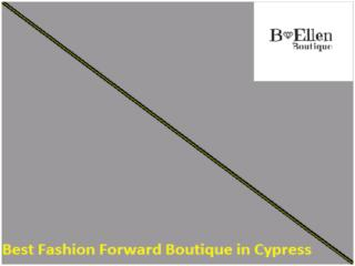 Best Fashion Forward Boutique in Cypress - B. Ellen Boutique