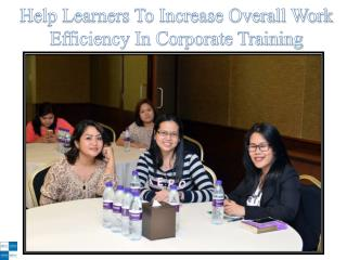 Help Learners To Increase Overall Work Efficiency In Corporate Training