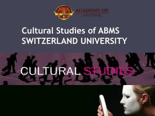 Cultural Studies of ABMS SWITZERLAND UNIVERSITY