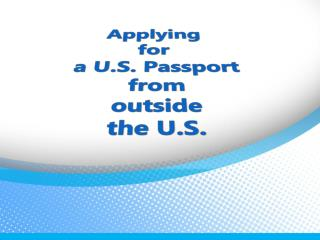 Applying for a U.S. Passport from outside the U.S.