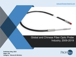 Global and Chinese Fiber Optic Probe Industry Size, Share, Market Trends 2009-2019