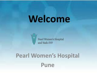 IVF treatment ,Laparoscopic surgery and infertility treatment  in Pune @ Pearl women's Hospital