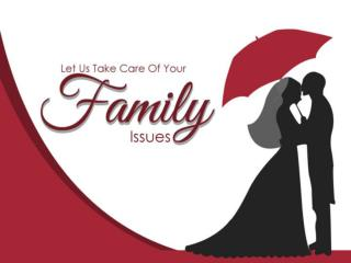 Let Us Take Care Of Your Family Issues