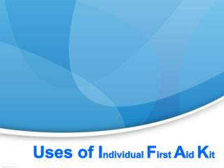 Uses of Individual First Aid Kit