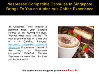 Nespresso Compatible Capsules in Singapore Brings To You an Audacious Coffee Experience