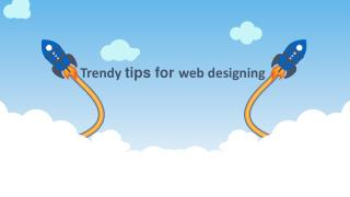 Trendy tips for web designing