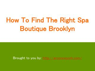 How To Find The Right Spa Boutique Brooklyn