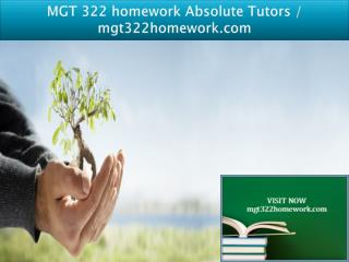 MGT 322 homework Absolute Tutors / mgt322homework.com