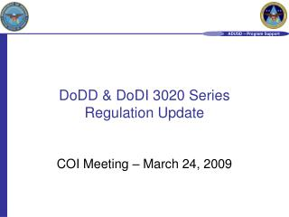DoDD & DoDI 3020 Series Regulation Update COI Meeting – March 24, 2009