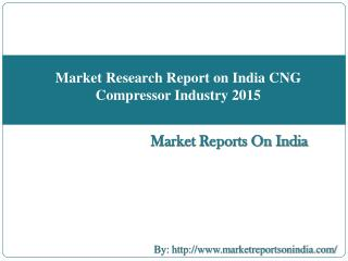 Market Research Report on India CNG Compressor Industry 2015
