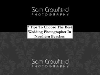 7 Tips To Choose The Best Wedding Photographer In Northern Beaches