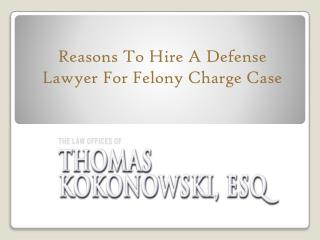 Reasons To Hire A Defense Lawyer For Felony Charge Case