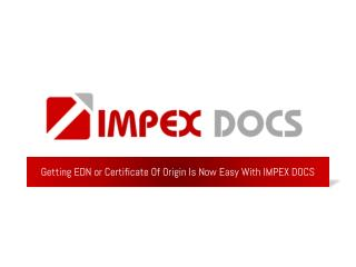 Getting EDN or certificate of origin is now easy with Impex Docs