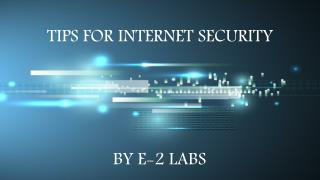 TIPS FOR INTERNET SECURITY BY E2 LABS