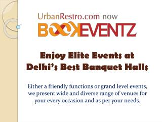 Enjoy Elite Events at Delhi's Best Banquet Halls