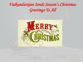 Vaikundarajan Sends Season's Christmas Greetings To All