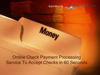 Online Check Payment Processing Service To Accept Checks in 60 Seconds