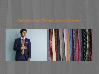 Men's ties – your clothing's center of attraction!
