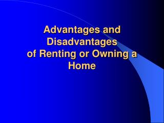 Advantages and Disadvantages of Renting or Owning a Home
