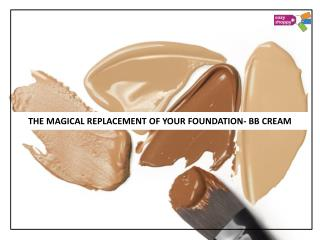 THE MAGICAL REPLACEMENT OF YOUR FOUNDATION- BB CREAM