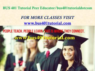 BUS 401 Tutorial Peer Educator/bus401tutorialdotcom