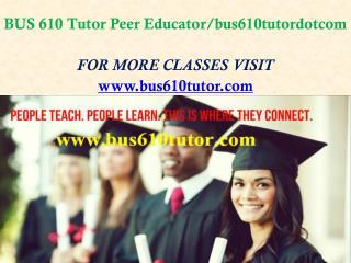 BUS 610 Tutor Peer Educator/bus610tutordotcom