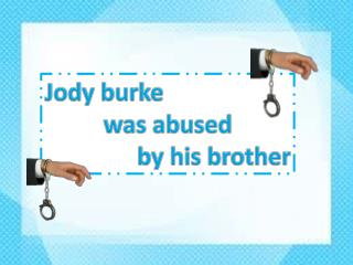 Jody burke was abused by his brother