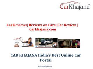 Car Reviews  Reviews on Cars  Car Review   Carkhajana.com
