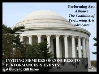INVITING MEMBERS OF CONGRESS TO PERFORMANCES & EVENTS: A Guide to Gift Rules