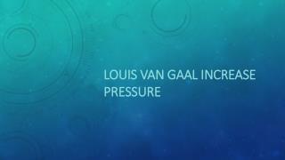 Louis Van Gaal increase pressure