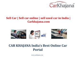 Sell Car | Sell car online | sell used car in India | Carkhajana.com