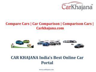 Compare Cars | Car Comparison | Comparison Cars | Carkhajana.com