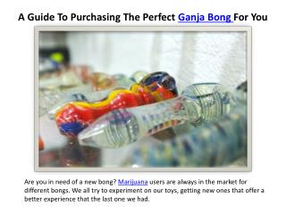 A Guide To Purchasing The Perfect Ganja Bong For You