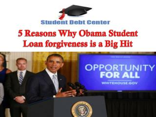 5 Reasons why Obama Student Loan forgiveness is a Big Hit