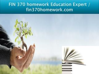 FIN 370 homework Education Expert / fin370homework.com