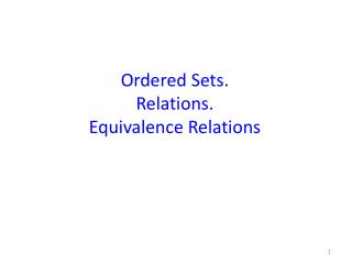 Ordered Sets. Relations.  Equivalence Relations