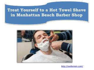 Treat Yourself to a Hot Towel Shave in Manhattan Beach Barber Shop