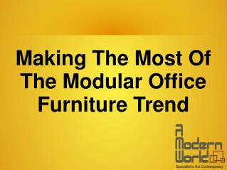 Making The Most Of The Modular Office Furniture Trend