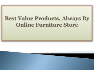 Best Value Products, Always By Online Furniture Store