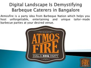 Digital Landscape Is Demystifying Barbeque Caterers in Bangalore