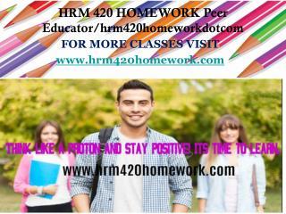 HRM 420 HOMEWORK Peer Educator/hrm420homeworkdotcom