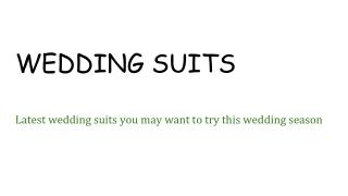 Latest wedding suits you may want to try this wedding season