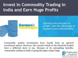 Invest In Commodity Trading In India and Earn Huge Profits