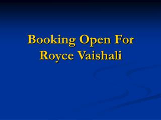 booking open for Royce vaishali