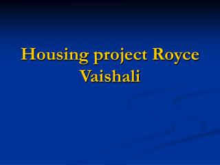 housing project Royce Vaisahli