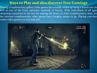 Ways to Play and also discover Free Gamings